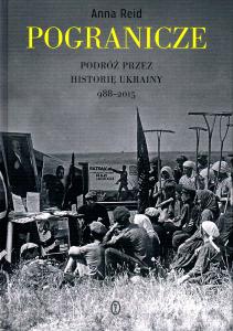 Anna Reid, Pgranicze. Podróż przez historię Ukrainy 988-2015,okładka
